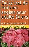 Quizz test de mots en anglais pour adulte 20 ans : oui c'est super l'anglais (French Edition)