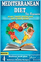 The Mediterranean Diet for Beginners: The Complete Mediterranean Guide for Beginners to lose weight. Everything you Need Against Heart Disease. (7 Day Healthy Meal Plan Recipes for lifelong health)