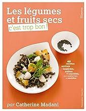 Les légumes et fruits secs, c'est trop bon ! de Catherine Madani
