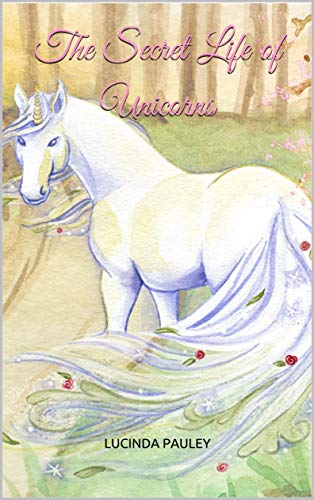 The Secret Life of Unicorns (English Edition)
