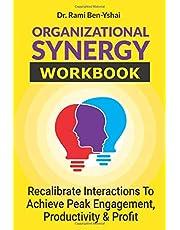 Organizational Synergy - WORKBOOK: Recalibrate Interactions to achieve Peak engagement, productivity & Profit