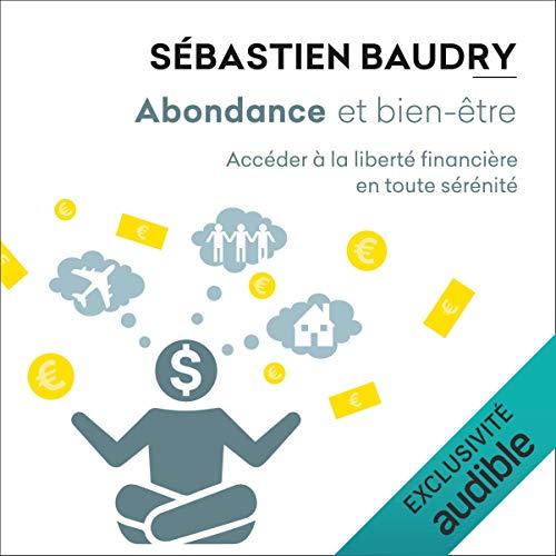 Abondance et bien-être: Accéder à la liberté financière en toute sérénité