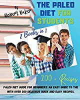 The Paleo Diet for Students: 2 Books in 1: PALEO Diet GUIDE for Beginners: An easy guide to the with over 200 Delicious Quick and Easy Recipes.