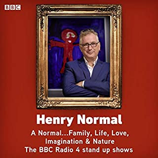 A Normal...Family, Life, Love, Imagination & Nature     The BBC Radio 4 Stand-Up Shows              By:                                                                                                                                 Henry Normal                               Narrated by:                                                                                                                                 Henry Normal                      Length: 2 hrs and 20 mins     1 rating     Overall 5.0