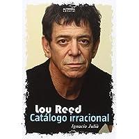 Lou Reed. Catálogo Irracional (MUSICA)