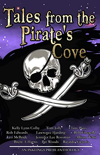 Tales From The Pirate's Cove: Twelve tall tales of piracy and plunder by [Rob Edwards, Jennifer Lee Rossman, Kelly Lynn  Colby, Ricardo Victoria, Allison  Tebo, Bob Finegold, Claire Buss, Pat Woods, Tom Jolly, Lawrence Harding]