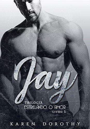 Jay - Estrelando o Amor: Livro 1 (Trilogia Estrelando o Amor)