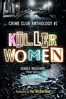 Killer Women: Crime Club Anthology #1 by [Killer Women, Helen Smith, Jane Casey, Erin Kelly, Louise Millar, Alex Marwood, Tammy Cohen, Melanie McGrath, Colette McBeth, D.E. Meredith, Val McDermid]