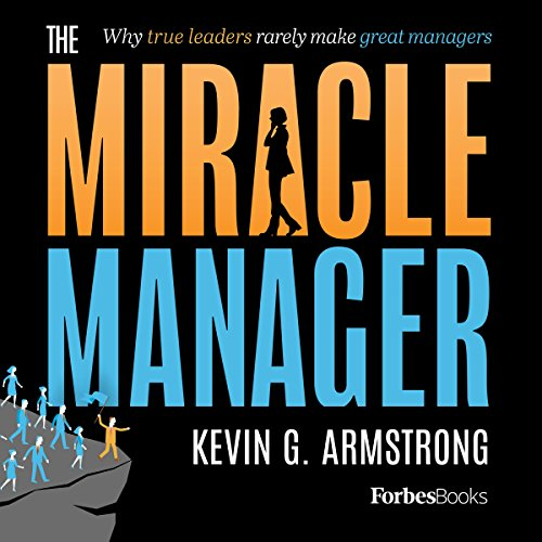 The Miracle Manager: Why True Leaders Rarely Make Great Managers audiobook cover art