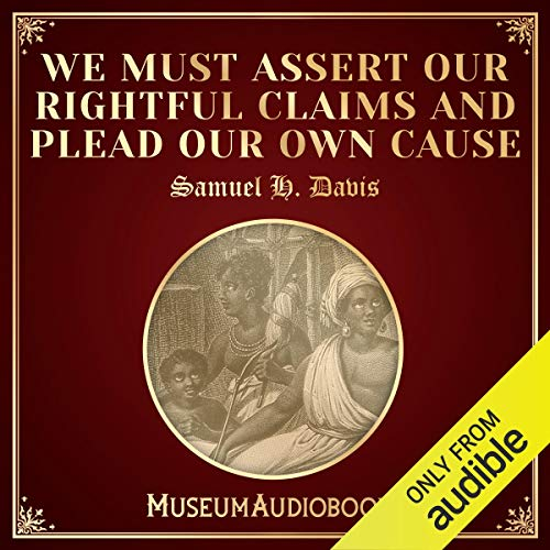 We Must Assert Our Rightful Claims and Plead Our Own Cause audiobook cover art