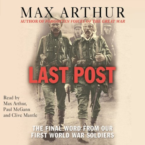 Last Post     The Final Word from Our First World War Soldiers              By:                                                                                                                                 Max Arthur                               Narrated by:                                                                                                                                 Max Arthur,                                                                                        Paul McGann,                                                                                        Clive Mantle                      Length: 3 hrs and 29 mins     16 ratings     Overall 4.2