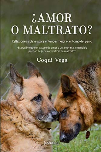 ¿Amor o maltrato?: Reflexiones y claves para entender mejor el entorno del perro