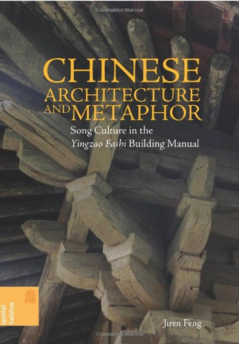 Chinese Architecture and Metaphor: Song Culture in the Yingzao Fashi Building Manual (Spatial Habitus: Making and Meaning in Asia's Architecture)