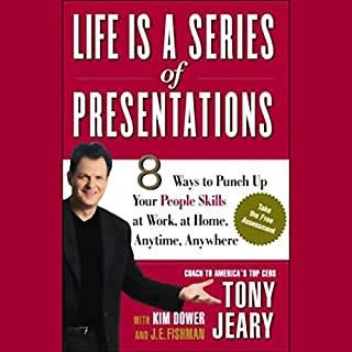 Life Is a Series of Presentations     8 Ways to Punch Up Your People Skills at Work, at Home, Anytime, Anywhere              By:                                                                                                                                 Tony Jeary,                                                                                        Kim Dower,                                                                                        J.E. Fishman                               Narrated by:                                                                                                                                 Tony Jeary                      Length: 2 hrs and 59 mins     76 ratings     Overall 3.6