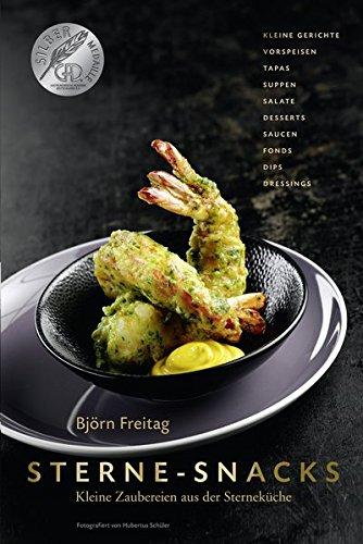 Sterne-Snacks - Kleine Zaubereien aus der Sterneküche (Kochbücher von Björn Freitag)