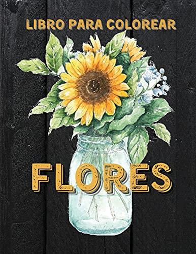 Flores Libro Para Colorear: Libro para Colorear para Adultos con Hermosas Flores Realistas, Ramos, Jarrones, Diseños Florales, Girasoles, Hojas, Mariposas, Primavera y Verano