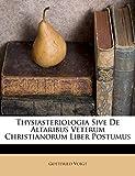 Thysiasteriologia Sive De Altaribus Veterum Christianorum Liber Postumus