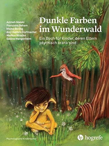 Dunkle Farben im Wunderwald: Ein Buch für Kinder, deren Eltern psychisch krank sind (Psychologische Kinderbücher)