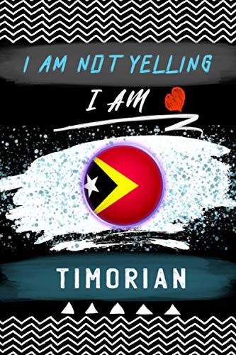 I Am Not Yelling I'm Timorian: A Ruled Notebook flag Timor Leste Perfect gift for Timorian lovers and Roots From Timor Leste | Journal 120 Pages ... • Notebook • Diary • Notepad • Planner
