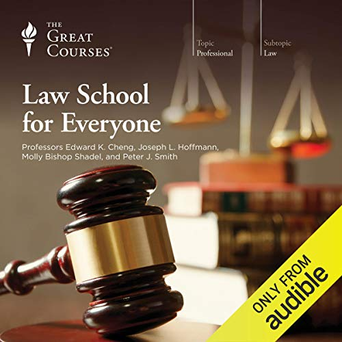 Law School for Everyone                   Written by:                                                                                                                                 The Great Courses,                                                                                        Edward K. Cheng,                                                                                        Joseph L. Hoffmann,                   and others                          Narrated by:                                                                                                                                 Edward K. Cheng,                                                                                        Joseph L. Hoffmann,                                                                                        Molly Bishop Shadel,                   and others                 Length: 25 hrs and 17 mins     34 ratings     Overall 4.8