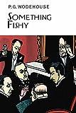 Something Fishy (Everyman's Library P G WODEHOUSE)