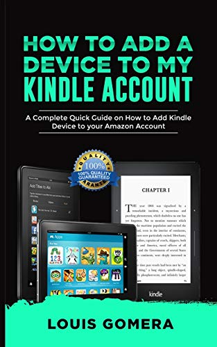 HOW TO ADD A DEVICE TO MY KINDLE ACCOUNT: A Complete Quick Guide on How to Add Kindle Device to your Amazon Account: 2 (Kindle Tips & Tricks Book)