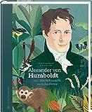 Alexander von Humboldt: oder Die Sehnsucht nach der Ferne - Volker Mehnert
