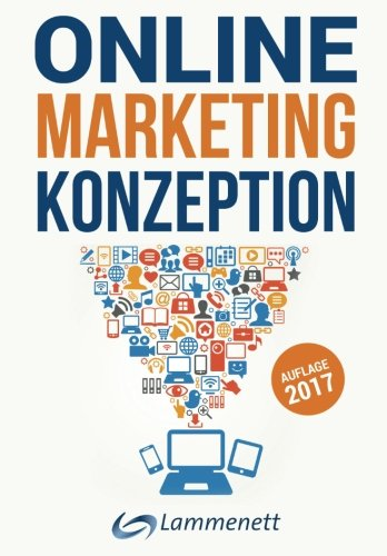 Online-Marketing-Konzeption - 2017: Der Weg zum optimalen Online-Marketing-Konzept. Digitale Transformation, wichtige Trends und Entwicklungen. Alle ... und Video-Marketing. (German Edition)
