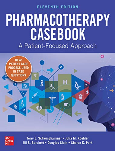 Pharmacotherapy Casebook: A Patient-Focused Approach, Eleventh Edition by [Terry L. Schwinghammer, Julia M. Koehler, Jill S. Borchert, Douglas Slain, Sharon K. Park]