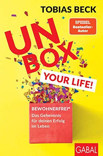 Unbox your Life!: BEWOHNERFREI: Das Geheimnis für deinen Erfolg im Leben