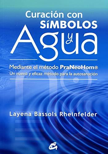 Curación Con Símbolos Y Agua: Mediante el método PraNeoHom®. Un nuevo y eficaz método para la autosanación (Cuerpo - Mente)