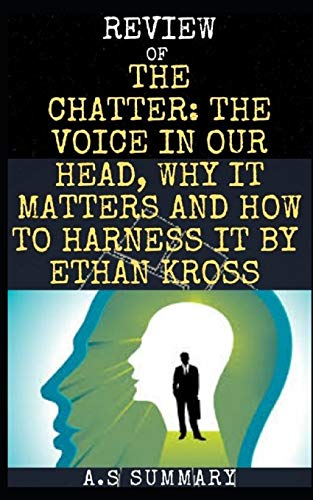 Review Of Chatter: The voice in our head, why it matters, and how to harness it By Ethan Kross.