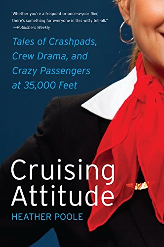 Download Cruising Attitude: Tales of Crashpads, Crew Drama, and Crazy Passengers at 35,000 Feet 0061986461