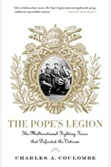 The Pope's Legion: The Multinational Fighting Force that Defended the Vatican Kindle Edition