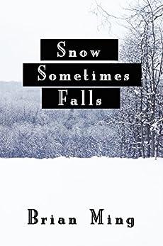 Snow Sometimes Falls: A Novel by [Brian Ming]
