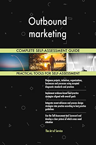 Outbound marketing All-Inclusive Self-Assessment - More than 680 Success Criteria, Instant Visual Insights, Comprehensive Spreadsheet Dashboard, Auto-Prioritized for Quick Results