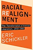 """Racial Realignment: The Transformation of American Liberalism, 1932€""""1965 (Princeton Studies in American Politics: Historical, International, and Comparative Perspectives)"""