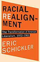 Racial Realignment: The Transformation of American Liberalism, 1932-1965 (Princeton Studies in American Politics: Historical, International, and Comparative Perspectives)