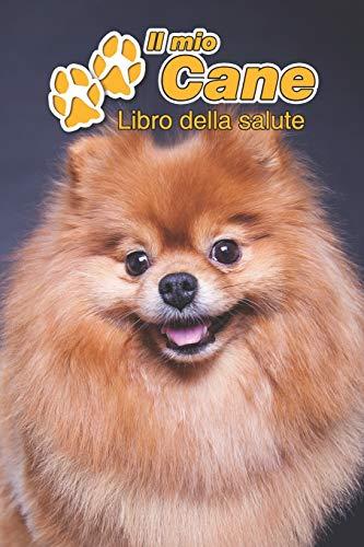 Il mio cane Libro della salute: Pomerania   109 Pagine   Dimensioni 15cm x 23cm A5   Quaderno da compilare per le vaccinazioni, visite veterinarie, ... i proprietari di cani   Libretto   Taccuino