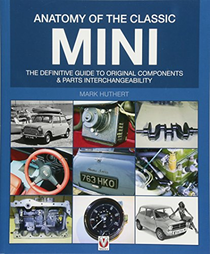 Huthert, M: Anatomy of the Classic Mini: The Definitive Guide to Original Components and Parts Interchangeability