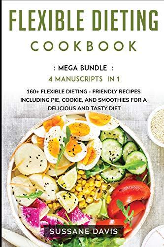 Flexible Dieting Cookbook: MEGA BUNDLE - 4 Manuscripts in 1 - 160+...