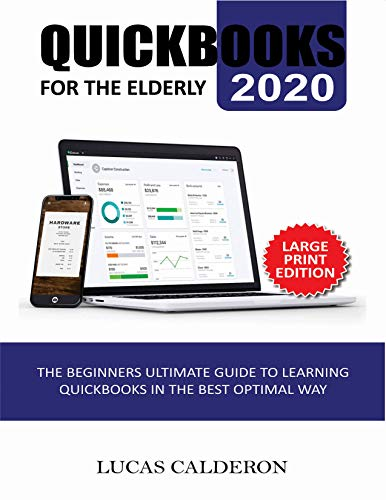 QUICKBOOKS 2020 FOR THE ELDERLY: The Beginners Ultimate Guide to Learning QuickBooks in Best Optimal Way (English Edition)