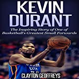 Kevin Durant: The Inspiring Story of One of Basketball's Greatest Small Forwards - Clayton Geoffreys