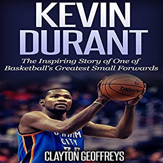 Kevin Durant     The Inspiring Story of One of Basketball's Greatest Small Forwards              By:                                                                                                                                 Clayton Geoffreys                               Narrated by:                                                                                                                                 David L. Stanley                      Length: 1 hr and 7 mins     7 ratings     Overall 3.9
