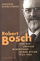Robert Bosch und der liberale Widerstand gegen Hitler 1933 - 1945