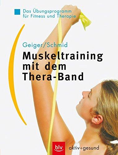 Muskeltraining mit dem Thera-Band: Das Übungsprogramm für Fitness und Therapie (BLV aktiv + gesund)