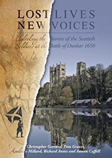 Lost Lives, New Voices: Unlocking the Stories of the Scottish Soldiers at the Battle of Dunbar 1650