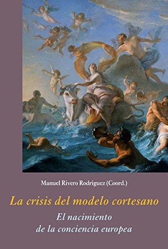 La crisis del modelo cortesano: El nacimiento de la conciencia europea (La Corte en Europa - Temas)