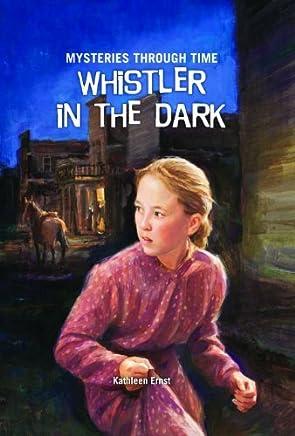 Whistler in the Dark (Mysteries Through Time) by Kathleen Ernst (2009-08-02)
