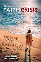 """Faith Crisis Vol. 1 - We Were NOT Betrayed!: Answering, """"Did the LDS Church Lie?"""""""